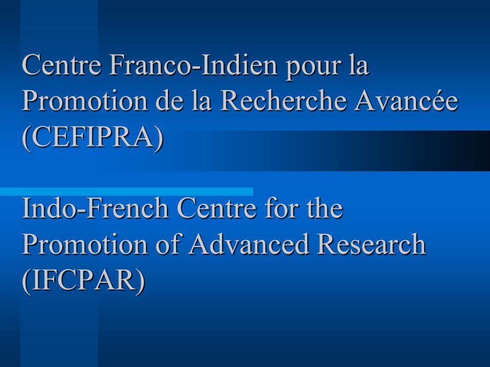 Centre Franco-Indien pour la Promotion de la Recherche Avancée (CEFIPRA) Indo-French Centre for the Promotion of Advanced Research (IFCPAR) Centre Franco-Indien pour la Promotion de la Recherche Avancée (CEFIPRA) Indo-French Centre for the Promotion of Advanced Research (IFCPAR)