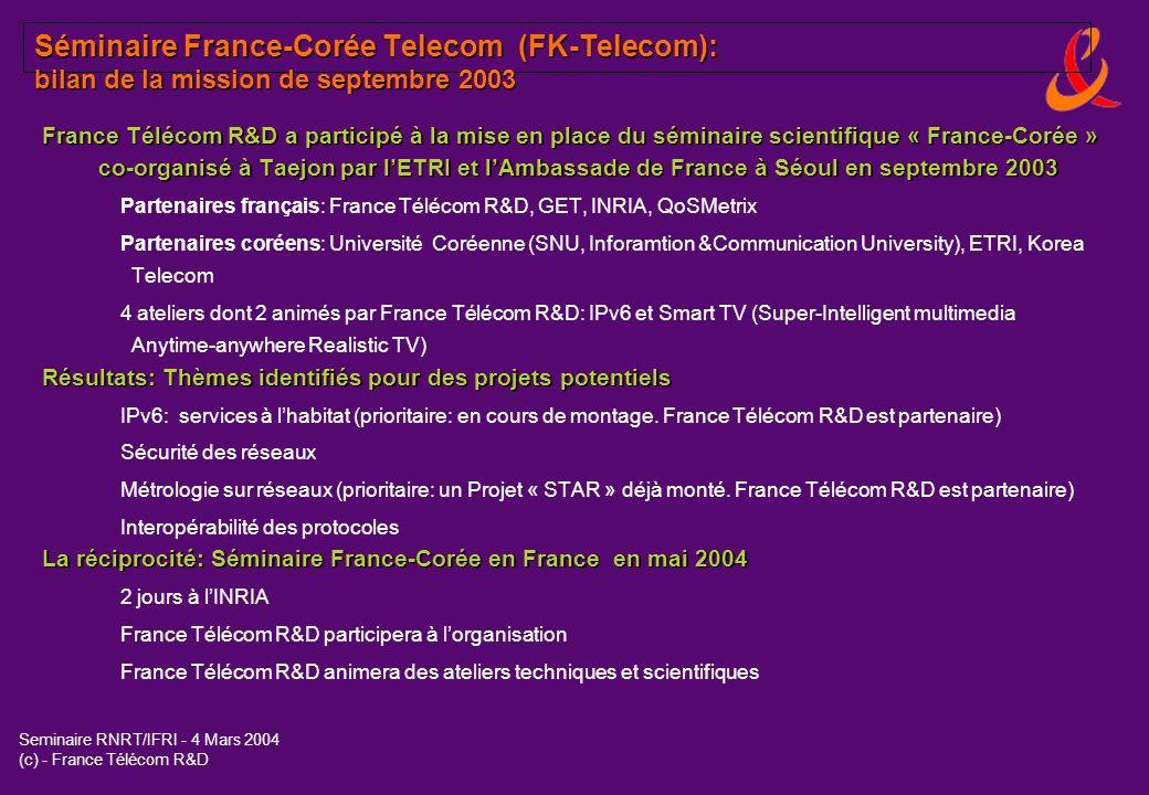 Seminaire RNRT/IFRI - 4 Mars 2004 (c) - France Télécom R&D Séminaire France-Corée Telecom (FK-Telecom): bilan de la mission de septembre 2003 France T