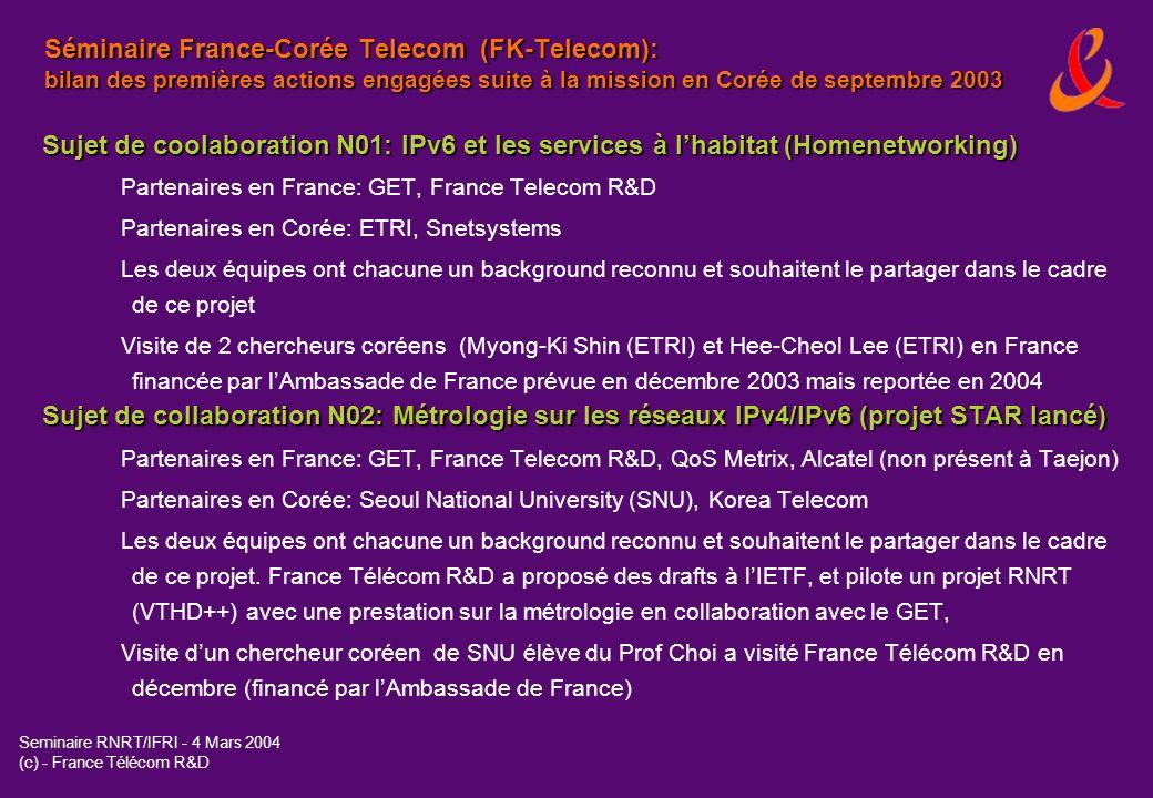 Seminaire RNRT/IFRI - 4 Mars 2004 (c) - France Télécom R&D Sujet de coolaboration N01: IPv6 et les services à lhabitat (Homenetworking) Partenaires en