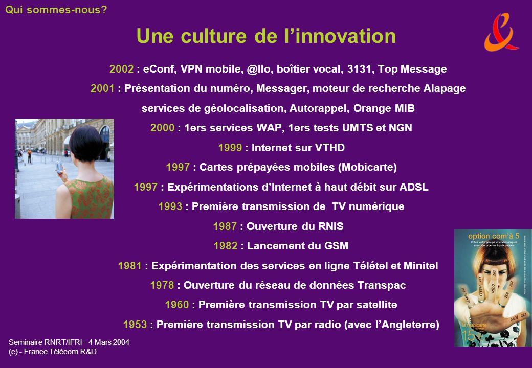 Seminaire RNRT/IFRI - 4 Mars 2004 (c) - France Télécom R&D 1 centre à San Francisco 8 centres en France 1 centre à Tokyo 1 centre à Londres 1 centre à Boston avec Orange 1 centre chez TPSA 1 centre à Pékin 1 centre (*) à New Delhi 1 centre (*) à Séoul France Telecom R&D: des Laboratoires sur 3 continents – 16 centres (*) Bureaux de representation lAsie est une région stratégique pour France Télécom R&D et la Corée en particulier