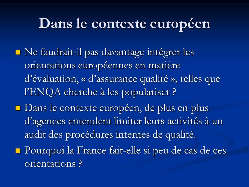 Dans le contexte européen Ne faudrait-il pas davantage intégrer les orientations européennes en matière dévaluation, « dassurance qualité », telles que lENQA cherche à les populariser .