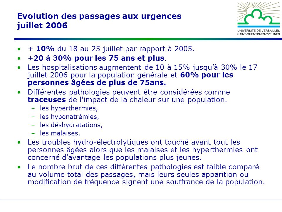Evolution des passages aux urgences juillet 2006 + 10% du 18 au 25 juillet par rapport à 2005. +20 à 30% pour les 75 ans et plus. Les hospitalisations