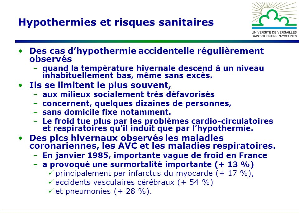 Hypothermies et risques sanitaires Des cas dhypothermie accidentelle régulièrement observés –quand la température hivernale descend à un niveau inhabituellement bas, même sans excès.