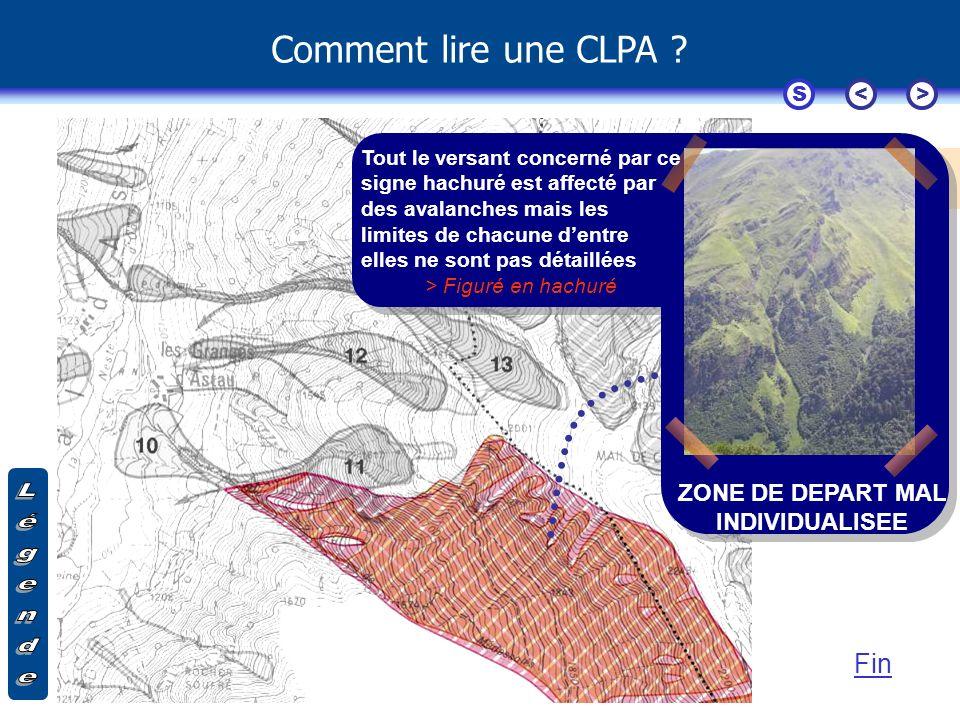 Comment lire une CLPA ? Extrait de la CLPA d'Oô (31) S<> Fin Tout le versant concerné par ce signe hachuré est affecté par des avalanches mais les lim