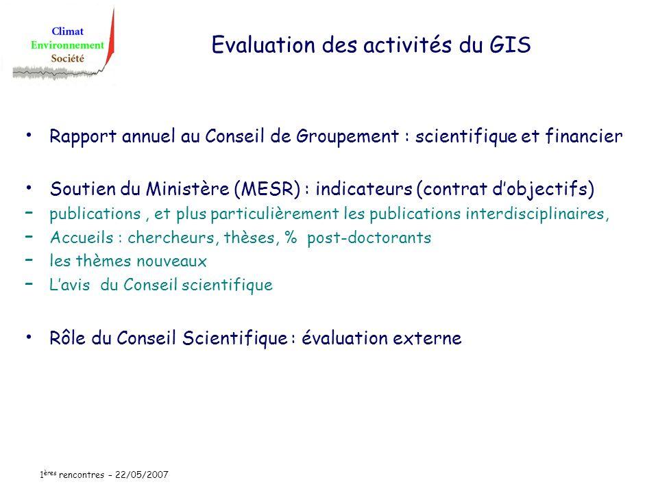 1 ères rencontres – 22/05/2007 Evaluation des activités du GIS Rapport annuel au Conseil de Groupement : scientifique et financier Soutien du Ministèr