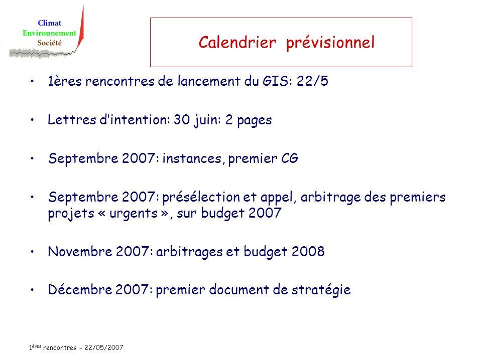 1 ères rencontres – 22/05/2007 Calendrier prévisionnel 1ères rencontres de lancement du GIS: 22/5 Lettres dintention: 30 juin: 2 pages Septembre 2007: