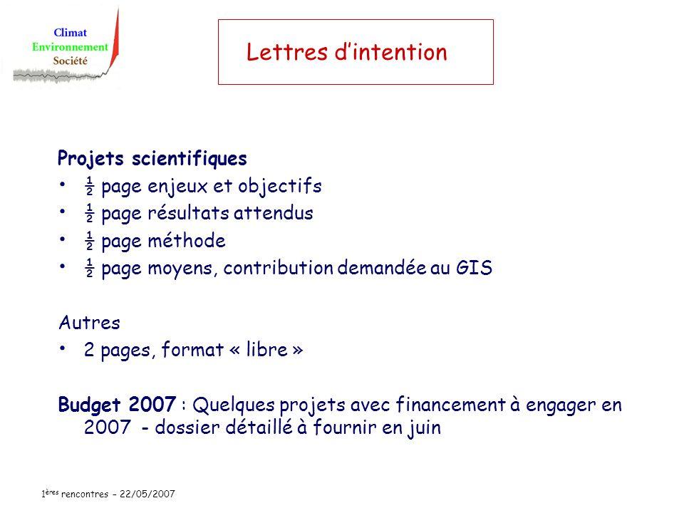 1 ères rencontres – 22/05/2007 Lettres dintention Projets scientifiques ½ page enjeux et objectifs ½ page résultats attendus ½ page méthode ½ page moy