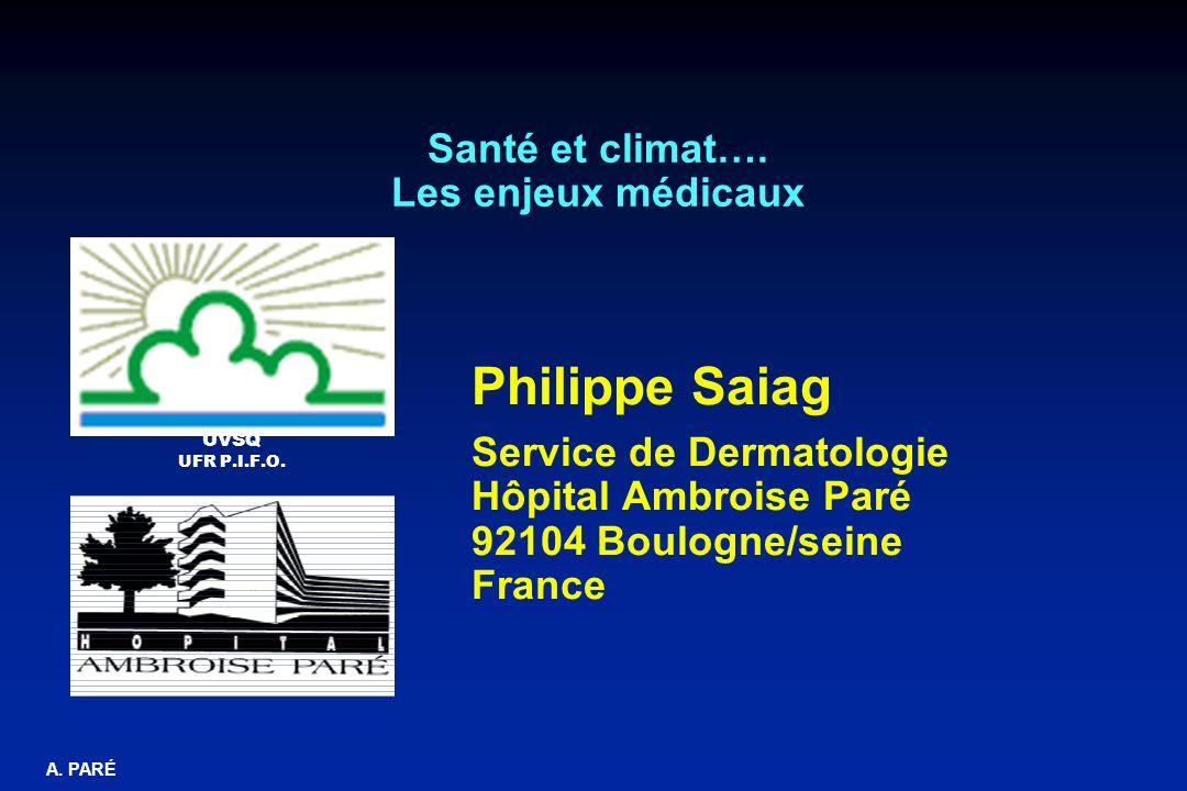 A. PARÉ Santé et climat…. Les enjeux médicaux Philippe Saiag Service de Dermatologie Hôpital Ambroise Paré 92104 Boulogne/seine France UVSQ UFR P.I.F.