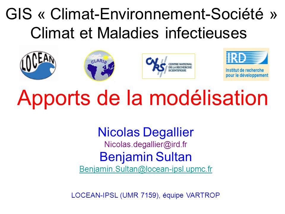 Apports de la modélisation GIS « Climat-Environnement-Société » Climat et Maladies infectieuses Nicolas Degallier Nicolas.degallier@ird.fr Benjamin Su
