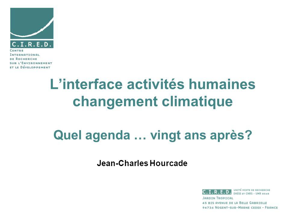Linterface activités humaines changement climatique Quel agenda … vingt ans après? Jean-Charles Hourcade