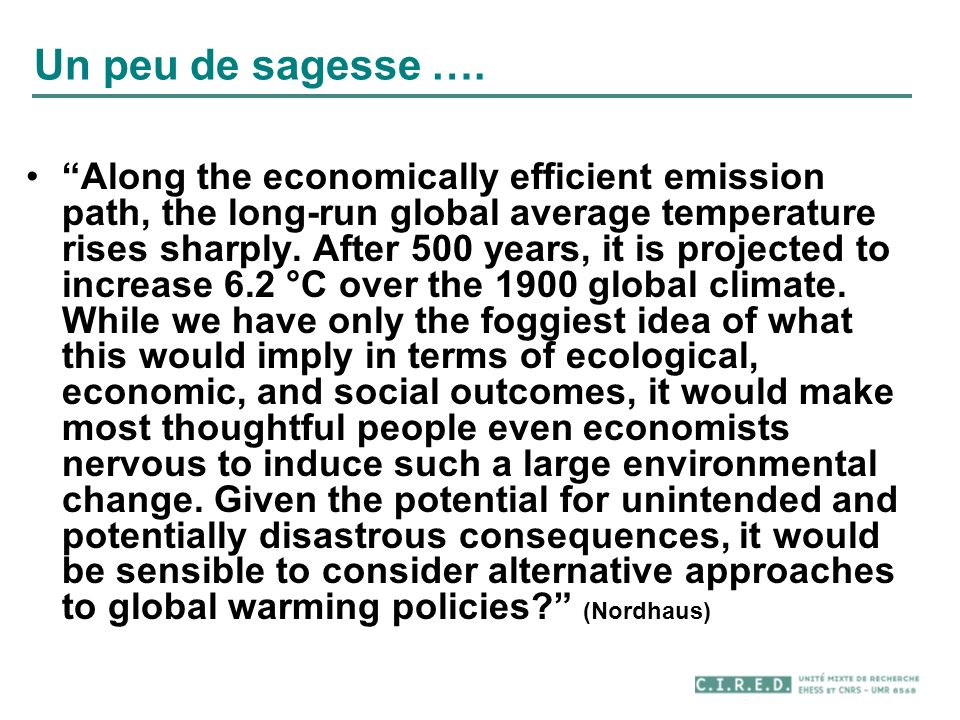 Un peu de sagesse …. Along the economically efficient emission path, the long-run global average temperature rises sharply. After 500 years, it is pro