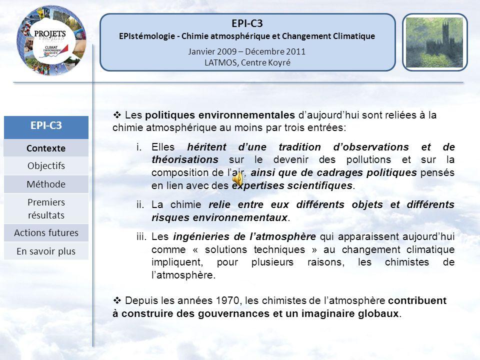 EPI-C3 Contexte Objectifs Méthode Premiers résultats Actions futures En savoir plus Chimie atmosphérique et Changement Climatique: aspects épistémolog
