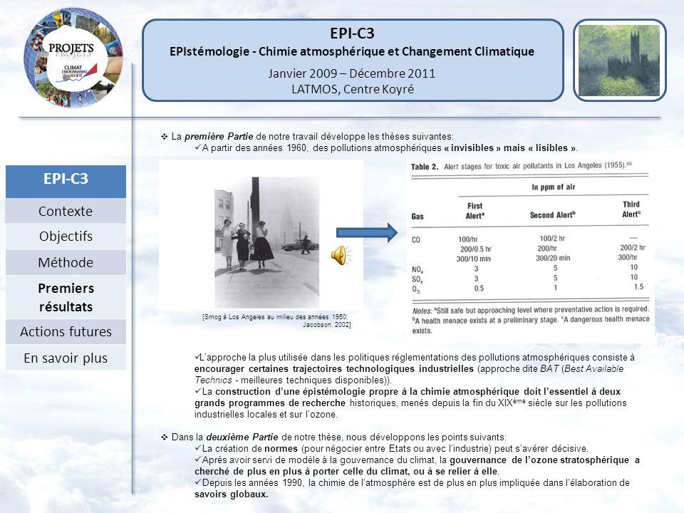 EPI-C3 Contexte Objectifs Méthode Premiers résultats Actions futures En savoir plus La première Partie de notre travail développe les thèses suivantes: A partir des années 1960, des pollutions atmosphériques « invisibles » mais « lisibles ».