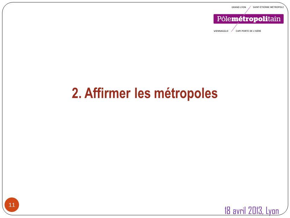 11 2. Affirmer les métropoles 18 avril 2013, Lyon