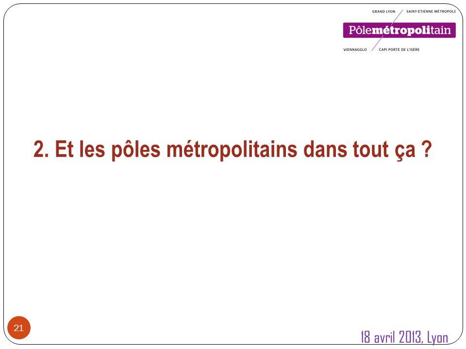 21 2. Et les pôles métropolitains dans tout ça 18 avril 2013, Lyon