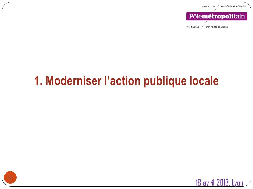 5 1. Moderniser laction publique locale 18 avril 2013, Lyon