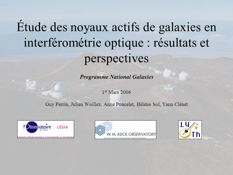 Étude des noyaux actifs de galaxies en interférométrie optique : résultats et perspectives Programme National Galaxies 1 er Mars 2006 Guy Perrin, Juli