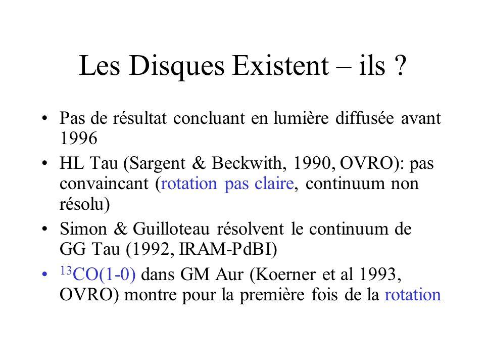 GG Tau DG & Simon 1994 résolvent le continuum et démontrent la rotation Képlerienne du disque Première évidence flagrante dun disque Keplerien, mais circumbinaire Roddier et al 1996 détectent le disque en lumière diffusée GD & Simon 1999 affinent les mesures initiales de DGS94