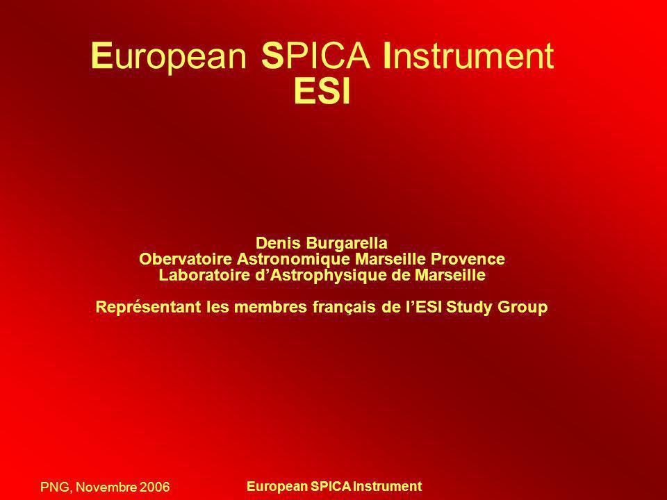 PNG, Novembre 2006 European SPICA Instrument ESI Denis Burgarella Obervatoire Astronomique Marseille Provence Laboratoire dAstrophysique de Marseille