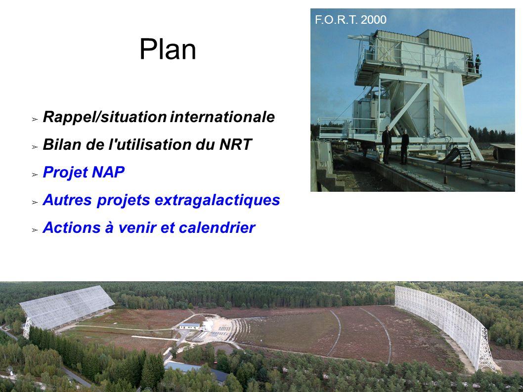 Plan Rappel/situation internationale Bilan de l utilisation du NRT Projet NAP Autres projets extragalactiques Actions à venir et calendrier F.O.R.T.