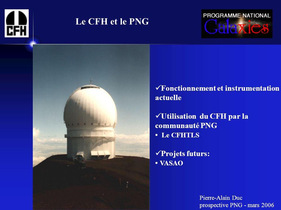 Le CFH et le PNG Fonctionnement et instrumentation actuelle Utilisation du CFH par la communauté PNG Le CFHTLS Projets futurs: VASAO Pierre-Alain Duc prospective PNG - mars 2006