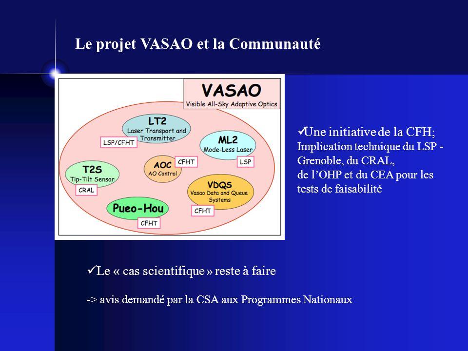 Le projet VASAO et la Communauté Une initiative de la CFH ; Implication technique du LSP - Grenoble, du CRAL, de lOHP et du CEA pour les tests de faisabilité Le « cas scientifique » reste à faire -> avis demandé par la CSA aux Programmes Nationaux