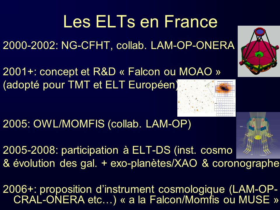 Les ELTs en France 2000-2002: NG-CFHT, collab. LAM-OP-ONERA 2001+: concept et R&D « Falcon ou MOAO » (adopté pour TMT et ELT Européen) 2005: OWL/MOMFI