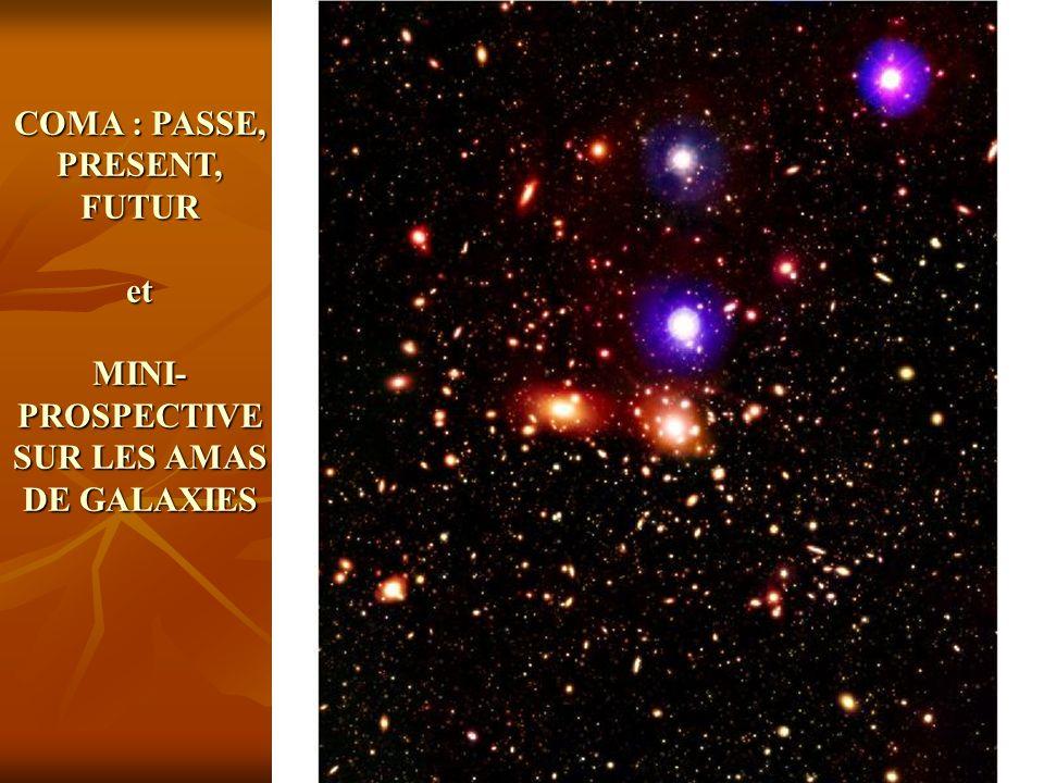 1 COMA : PASSE, PRESENT, FUTUR et MINI- PROSPECTIVE SUR LES AMAS DE GALAXIES