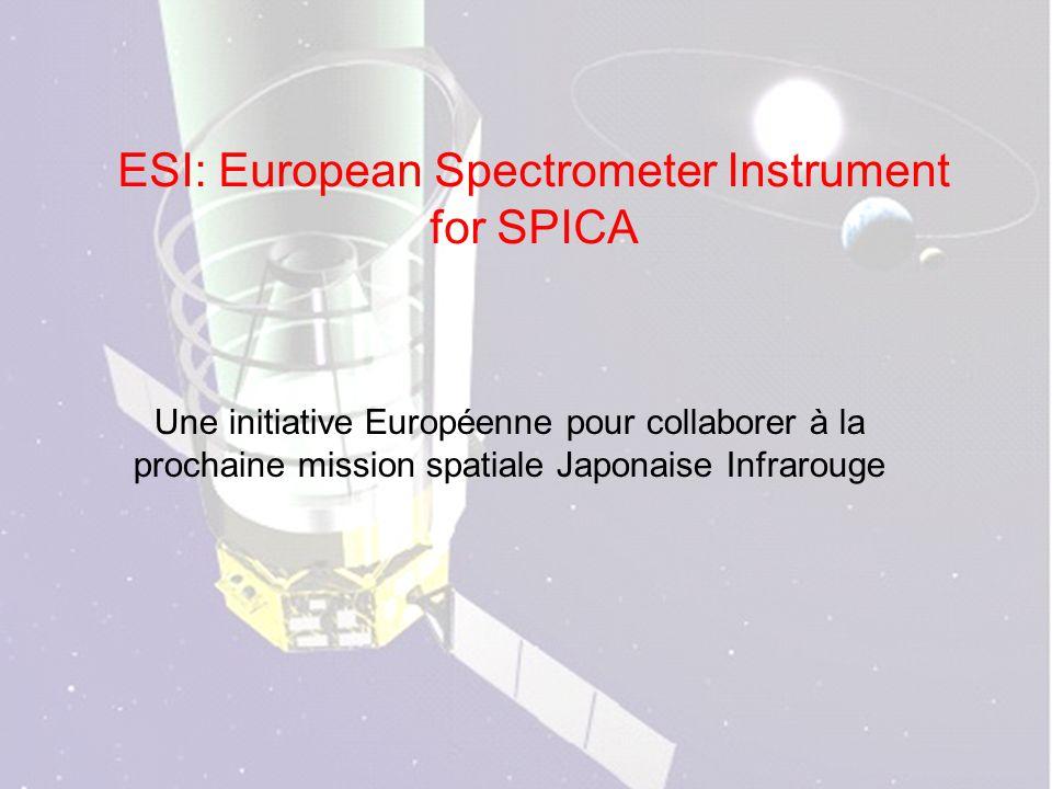 ESI: European Spectrometer Instrument for SPICA Une initiative Européenne pour collaborer à la prochaine mission spatiale Japonaise Infrarouge