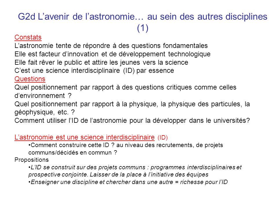 G2d Lavenir de lastronomie… au sein des autres disciplines (1) Constats Lastronomie tente de répondre à des questions fondamentales Elle est facteur d