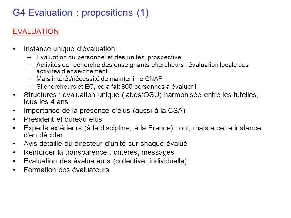 G4 Evaluation : propositions (1) EVALUATION Instance unique dévaluation : –Évaluation du personnel et des unités, prospective –Activités de recherche