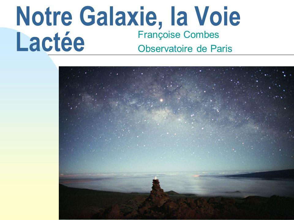 Notre Galaxie, la Voie Lactée Françoise Combes Observatoire de Paris