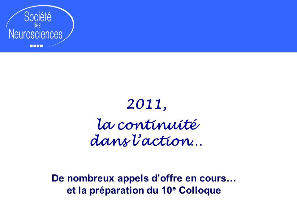 2011, la continuité dans laction… De nombreux appels doffre en cours… et la préparation du 10 e Colloque