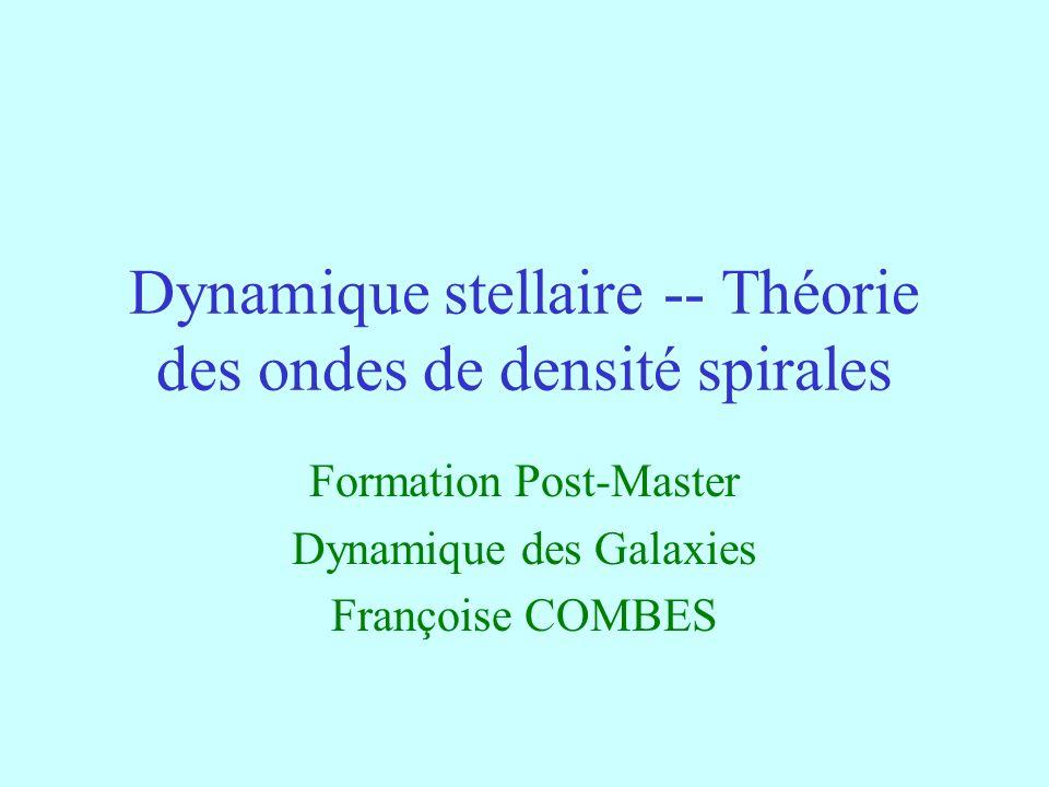 Dynamique stellaire -- Théorie des ondes de densité spirales Formation Post-Master Dynamique des Galaxies Françoise COMBES