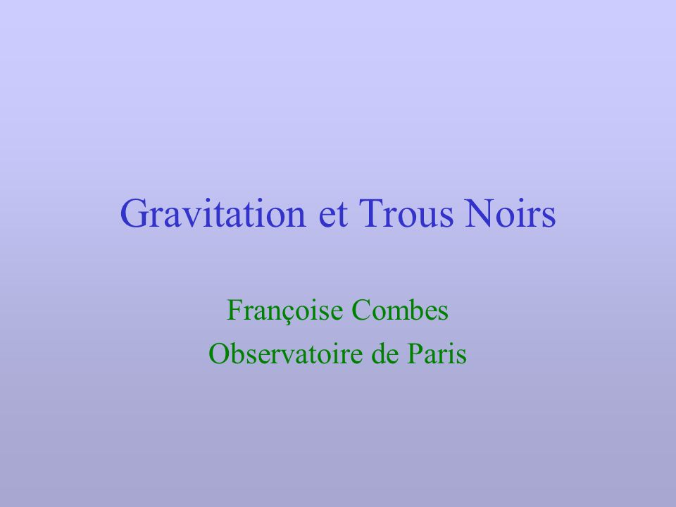 Gravitation et Trous Noirs Françoise Combes Observatoire de Paris