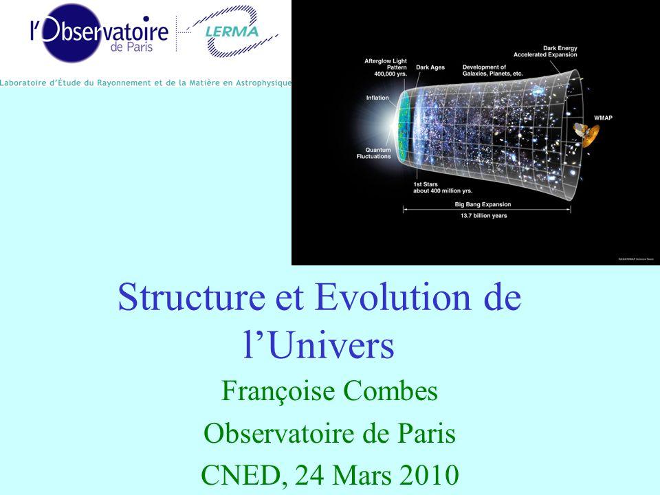Structure et Evolution de lUnivers Françoise Combes Observatoire de Paris CNED, 24 Mars 2010