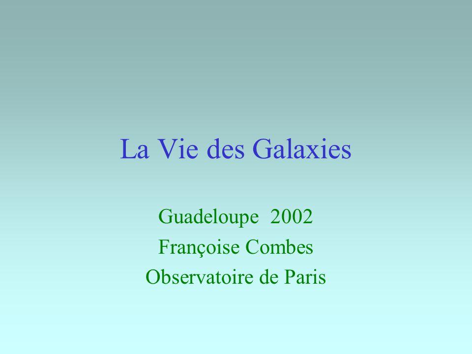 La Vie des Galaxies Guadeloupe 2002 Françoise Combes Observatoire de Paris