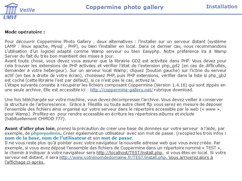Mode opératoire : Pour découvrir Coppermine Photo Gallery, deux alternatives : linstaller sur un serveur distant (système LAMP : linux apache, Mysql, PHP), ou bien linstaller en local.