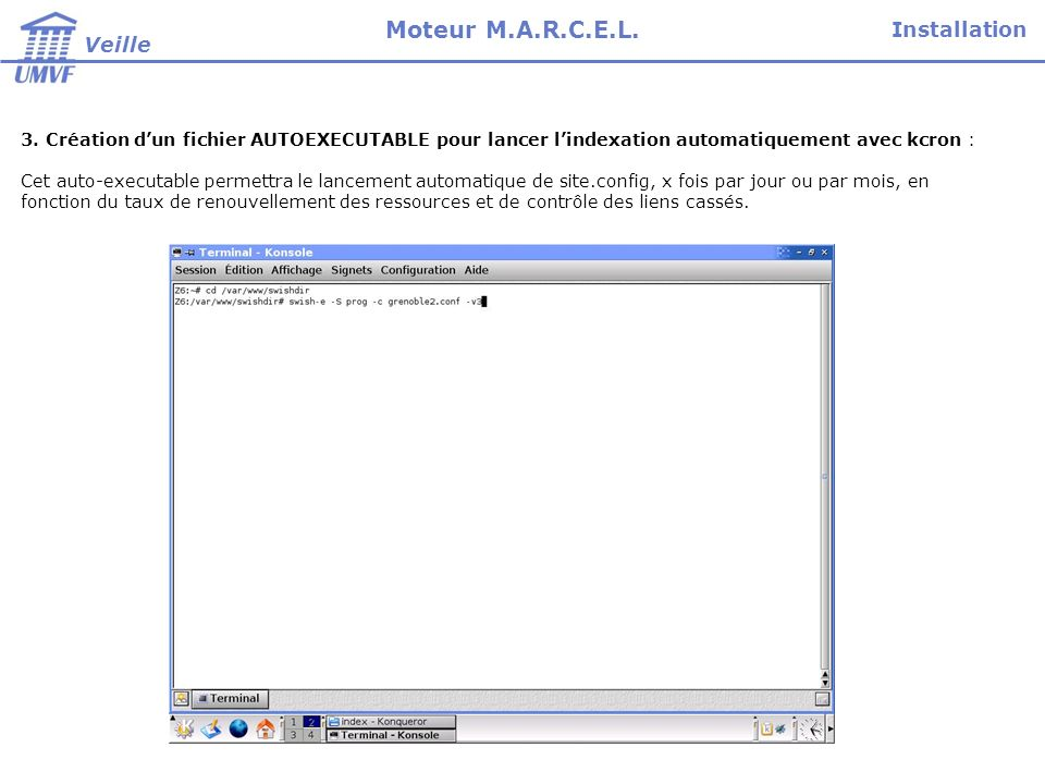 Installation Veille Moteur M.A.R.C.E.L. 3. Création dun fichier AUTOEXECUTABLE pour lancer lindexation automatiquement avec kcron : Cet auto-executabl