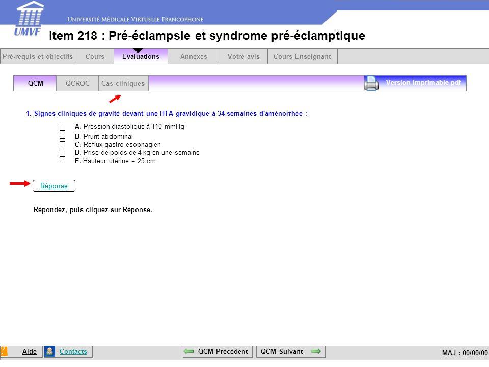 Item 218 : Pré-éclampsie et syndrome pré-éclamptique QCMQCROCCas cliniques CoursEvaluationsAnnexesVotre avisCours Enseignant MAJ : 00/00/00 Contacts 1.