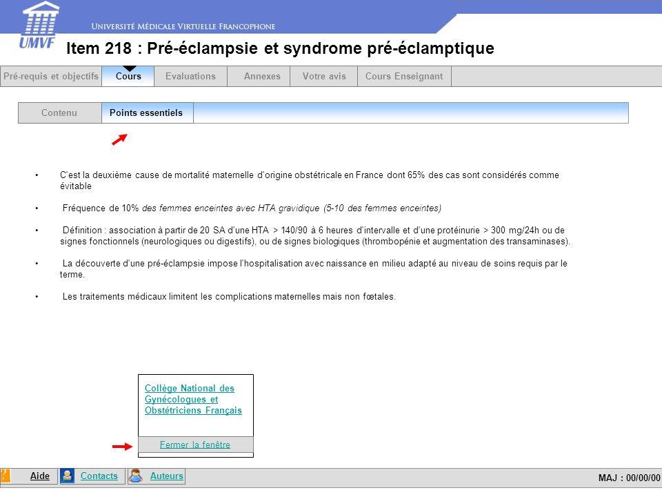 Item 218 : Pré-éclampsie et syndrome pré-éclamptique C est la deuxième cause de mortalité maternelle d origine obstétricale en France dont 65% des cas sont considérés comme évitable Fréquence de 10% des femmes enceintes avec HTA gravidique (5-10 des femmes enceintes) Définition : association à partir de 20 SA d une HTA > 140/90 à 6 heures d intervalle et d une protéinurie > 300 mg/24h ou de signes fonctionnels (neurologiques ou digestifs), ou de signes biologiques (thrombopénie et augmentation des transaminases).