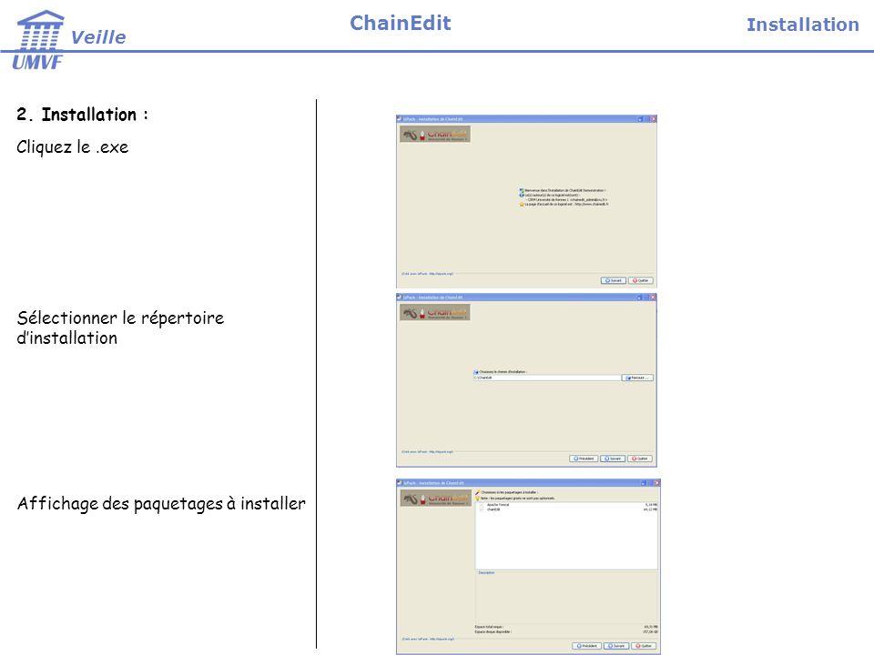 2. Installation : Cliquez le.exe Sélectionner le répertoire dinstallation Affichage des paquetages à installer Installation Veille ChainEdit