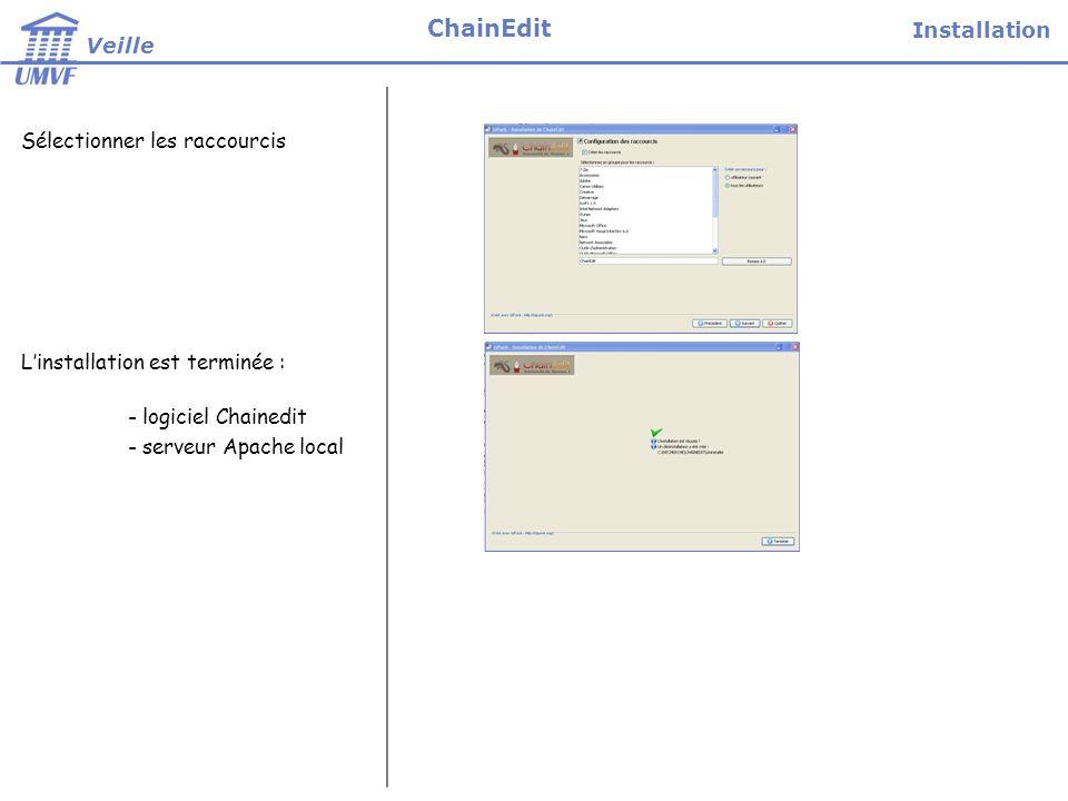 Sélectionner les raccourcis Linstallation est terminée : - logiciel Chainedit - serveur Apache local Installation Veille ChainEdit