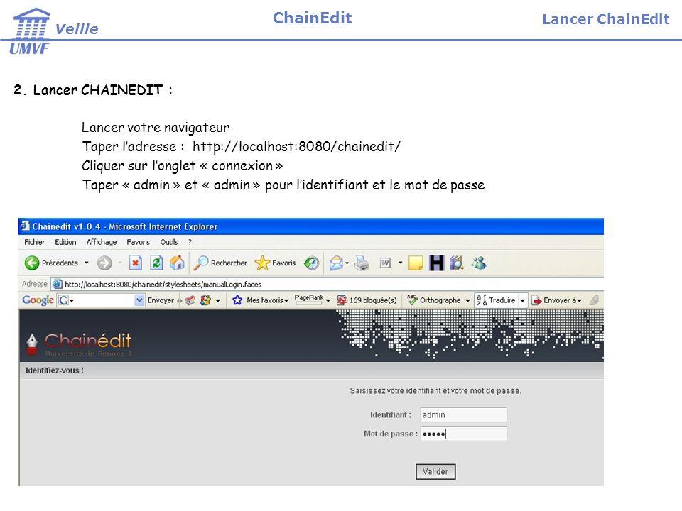 2. Lancer CHAINEDIT : Lancer votre navigateur Taper ladresse : http://localhost:8080/chainedit/ Cliquer sur longlet « connexion » Taper « admin » et «