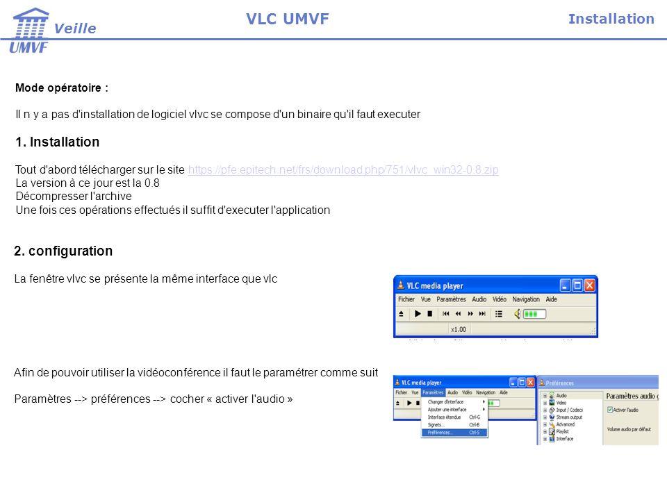 Il faut ensuite paramétrer l intégration de la vidéo dans l interface Paramètres --> préférences --> Interface -> Main interfaces -> wxWidgets Décocher Intégrer la vidéo dans linterface (Embeded video on interface) Installation Veille VLC UMVF