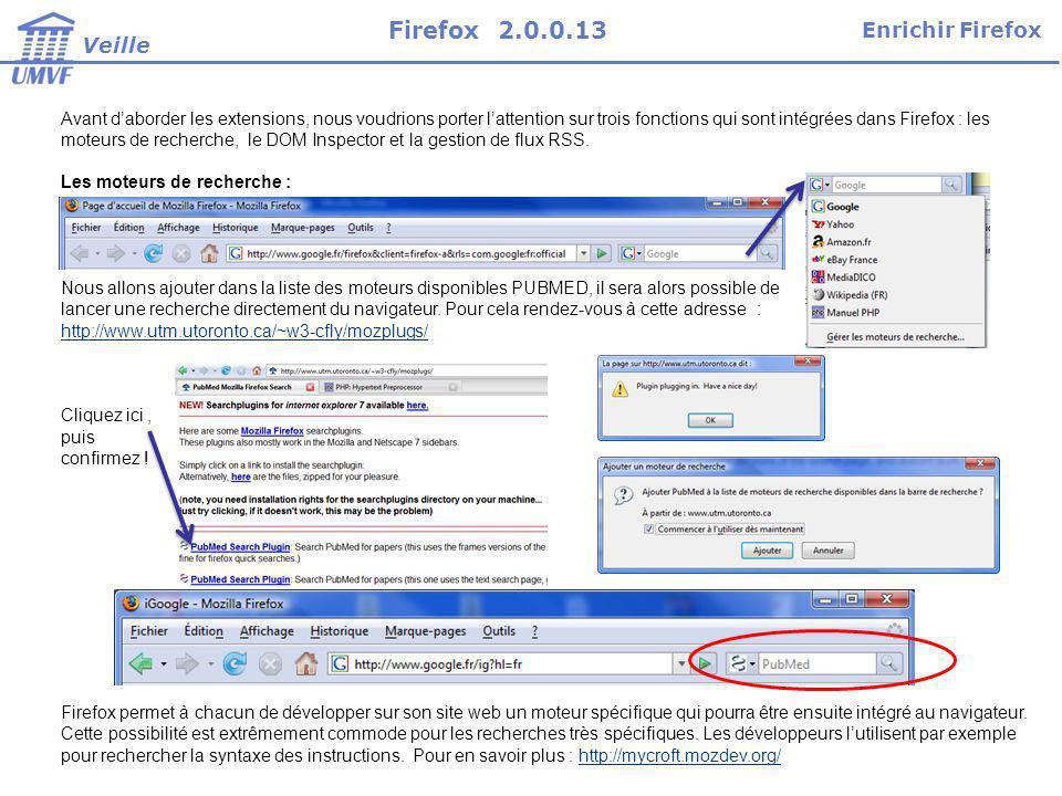 Avant daborder les extensions, nous voudrions porter lattention sur trois fonctions qui sont intégrées dans Firefox : les moteurs de recherche, le DOM Inspector et la gestion de flux RSS.