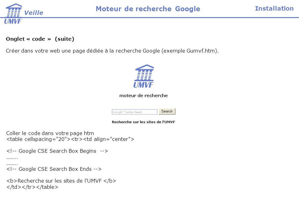 Onglet « code » (suite) Créer dans votre web une page dédiée à la recherche Google (exemple Gumvf.htm). Coller le code dans votre page htm …….. Recher