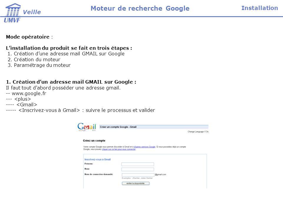 Mode opératoire : Linstallation du produit se fait en trois étapes : 1. Création dune adresse mail GMAIL sur Google 2. Création du moteur 3. Paramétra
