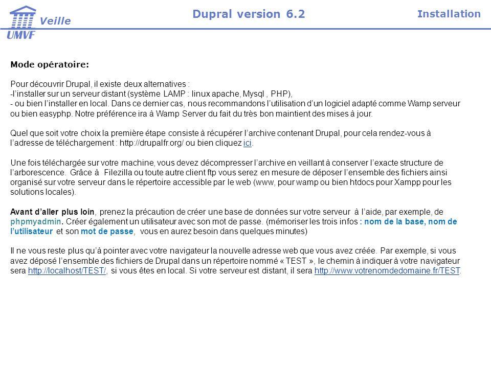 Mode opératoire: Pour découvrir Drupal, il existe deux alternatives : -linstaller sur un serveur distant (système LAMP : linux apache, Mysql, PHP), -
