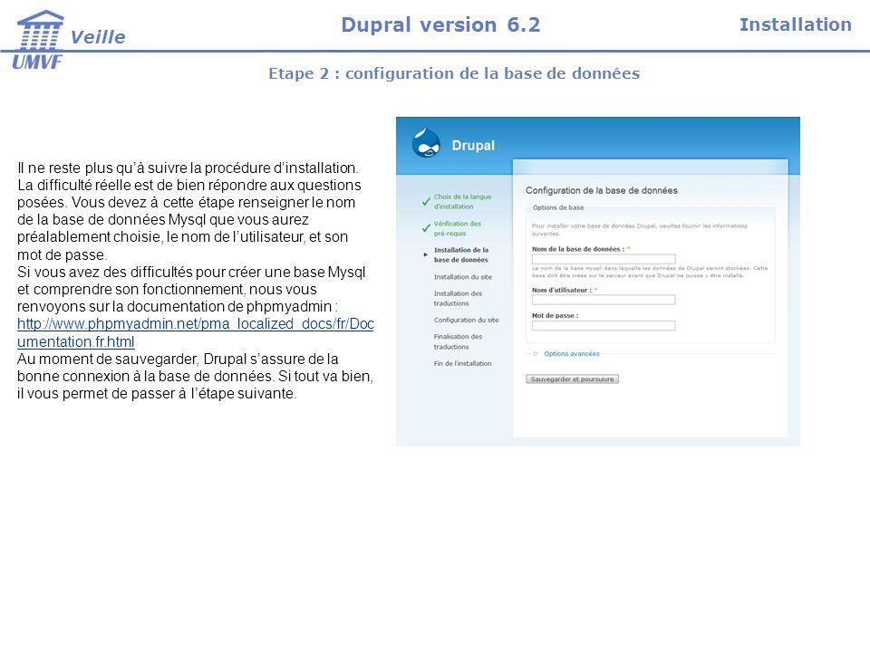 Etape 2 : configuration de la base de données Il ne reste plus quà suivre la procédure dinstallation. La difficulté réelle est de bien répondre aux qu
